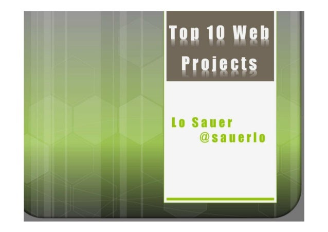 Top 10 Web ProjectsLo Sauer    @sauerlo