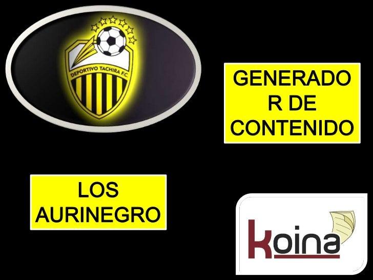 GENERADOR DE CONTENIDOS<br />LOS AURINEGROS<br />