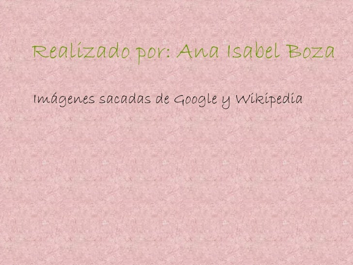 Realizado por: Ana Isabel Boza Imágenes sacadas de Google y Wikipedia