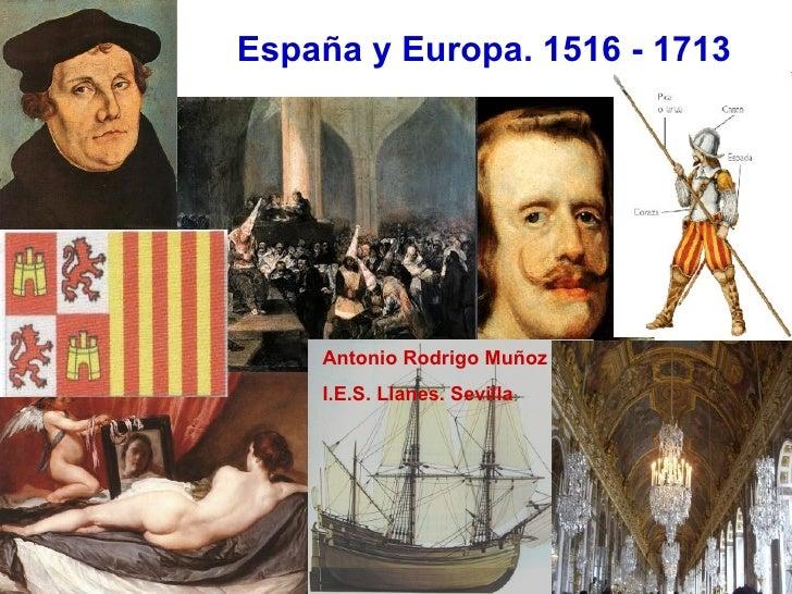 España y Europa. 1516 - 1713 Antonio Rodrigo Muñoz I.E.S. Llanes. Sevilla