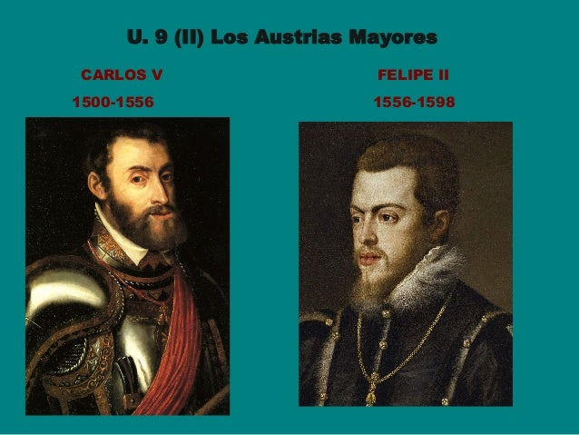 U. 9 (II) Los Austrias Mayores CARLOS V FELIPE II 1500-1556 1556-1598