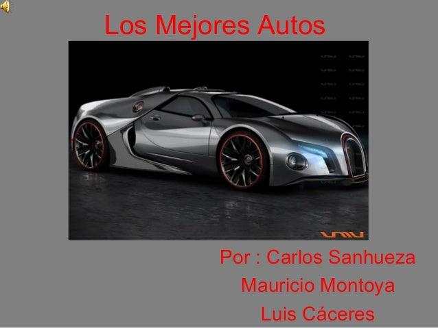 Los Mejores Autos Por : Carlos Sanhueza Mauricio Montoya Luis Cáceres