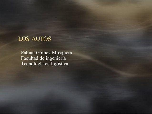 Fabián Gómez Mosquera Facultad de ingeniería Tecnología en logística