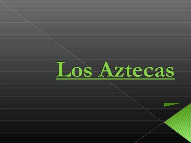 •Los Aztecas o Méxicas vivieron en México cerca del lago Texcoco (XIV – XVI). •Siguiendo una señal del dios Huitzilopochtl...