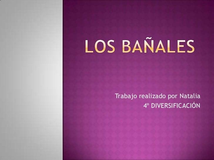 LOS BAÑALES<br />Trabajo realizado por Natalia<br />4º DIVERSIFICACIÓN<br />