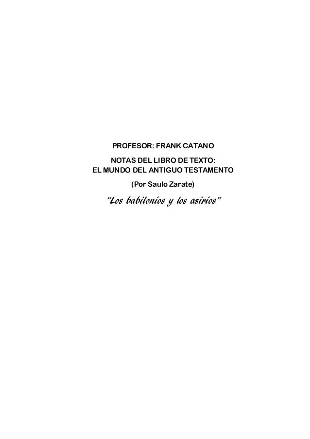 """PROFESOR: FRANK CATANO    NOTAS DEL LIBRO DE TEXTO:EL MUNDO DEL ANTIGUO TESTAMENTO         (Por Saulo Zarate)   """"Los babil..."""