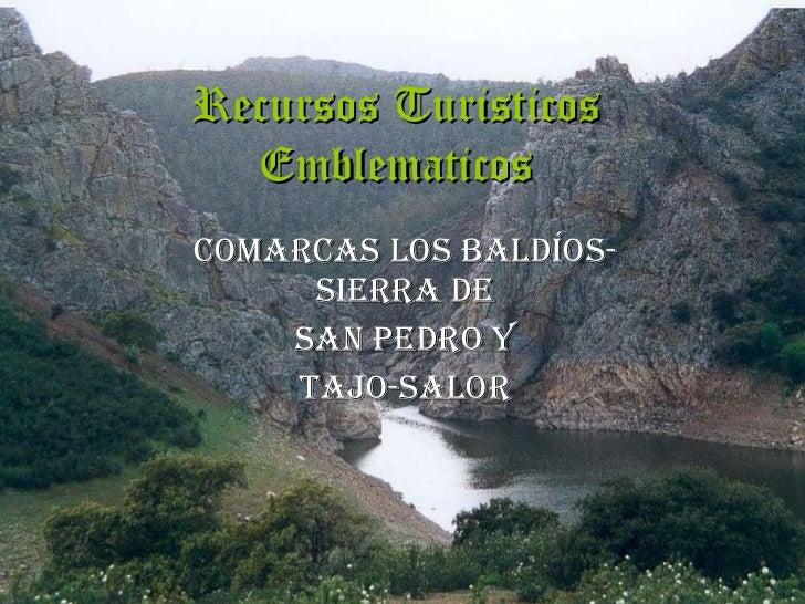 Recursos Turisticos Emblematicos Comarcas Los Baldíos-Sierra de San Pedro Y Tajo-Salor