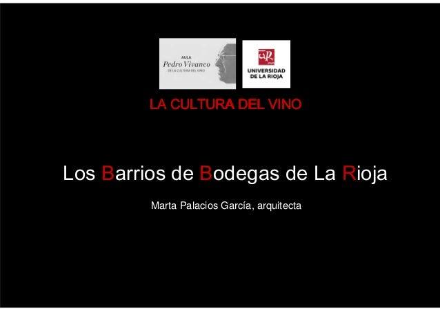LA CULTURA DEL VINOLA CULTURA DEL VINOLA CULTURA DEL VINOLA CULTURA DEL VINO Los Barrios de Bodegas de La Rioja Marta Pala...