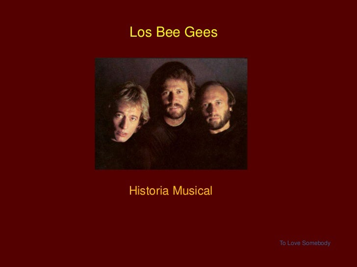 Los Bee GeesHistoria Musical                   To Love Somebody