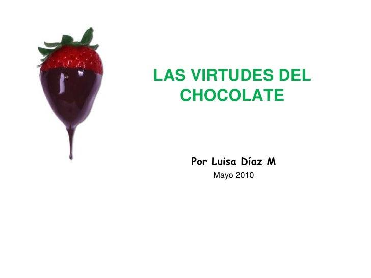 LAS VIRTUDES DEL CHOCOLATE<br />Por Luisa Díaz M<br />Mayo 2010<br />