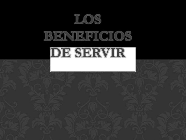 Los beneficios de servir<br />