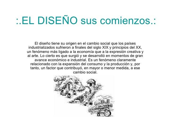 :.EL DISEÑO sus comienzos.: El diseño tiene su origen en el cambio social que los países industrializados sufrieron a fina...