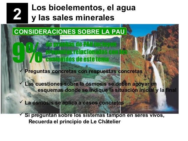 2 Los bioelementos, el agua y las sales minerales CONSIDERACIONES SOBRE LA PAU 9% de pruebas de PAU incluyen preguntas rel...