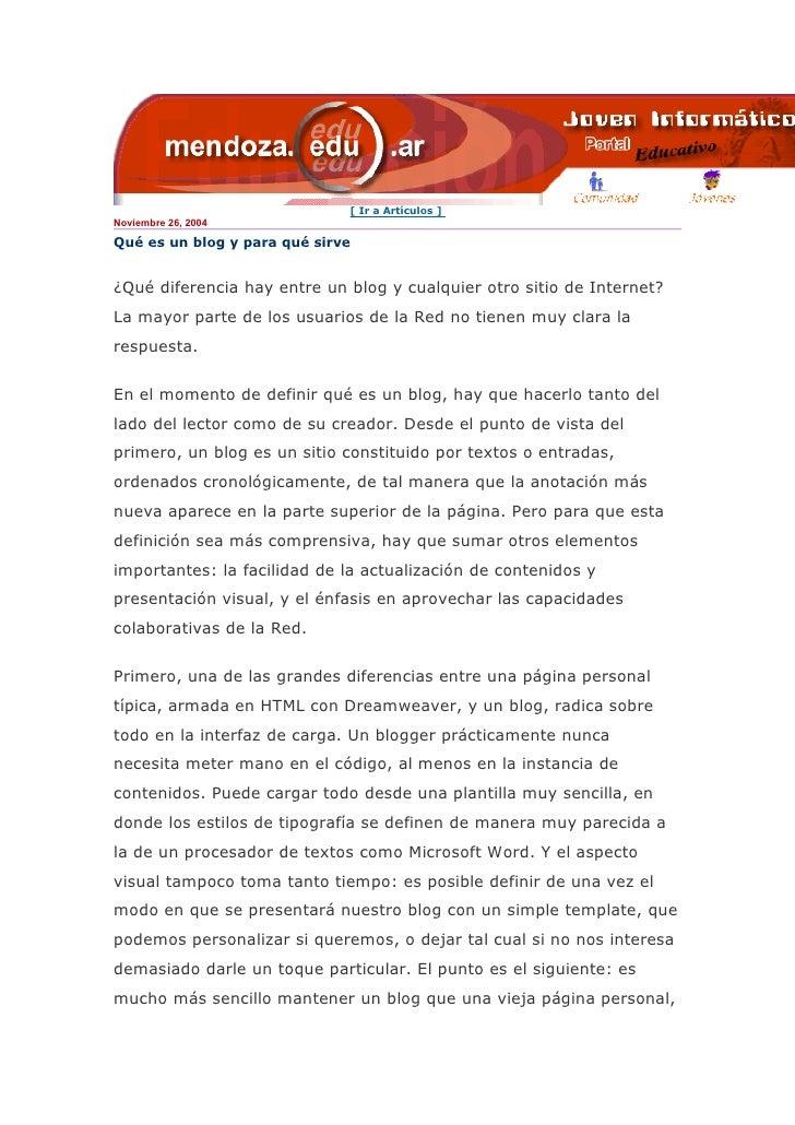 [ Ir a Artículos ] Noviembre 26, 2004  Qué es un blog y para qué sirve   ¿Qué diferencia hay entre un blog y cualquier otr...