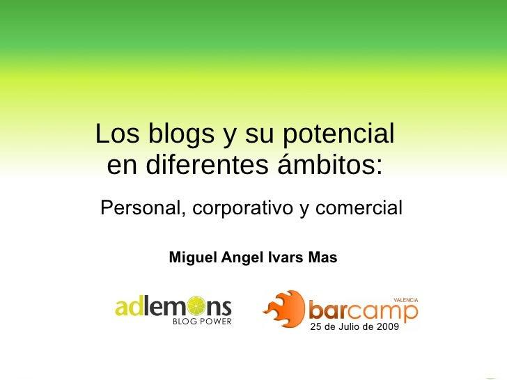 Los  blogs  y su potencial  en diferentes ámbitos:  Personal, corporativo y comercial Miguel Angel Ivars Mas 25 de Julio d...