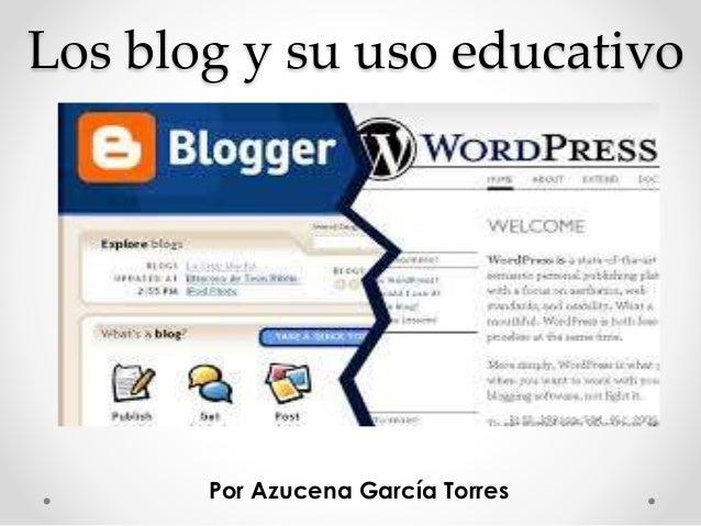 Los blog y su uso educativo Por Azucena García Torres