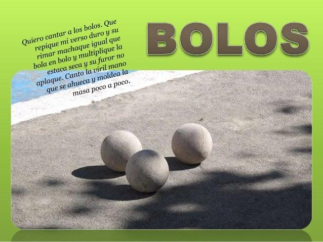 La bolera es un bosque pequeño. Un bosque de nueve árboles próceres y un arbolito que es el emboque. Aquel que juega es el...