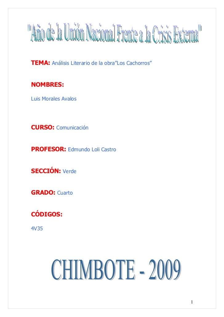 """TEMA: Análisis Literario de la obra""""Los Cachorros""""   NOMBRES:  Luis Morales Avalos     CURSO: Comunicación   PROFESOR: Edm..."""
