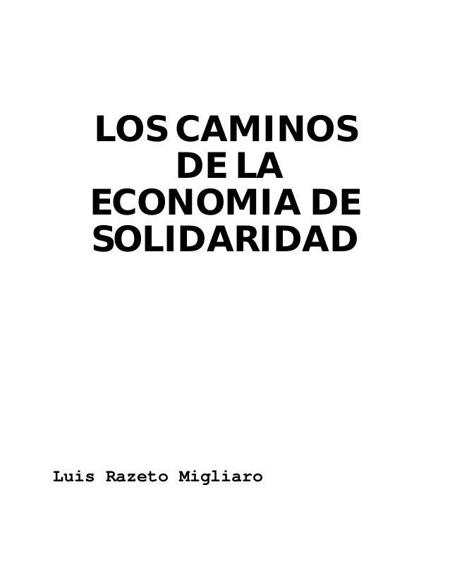 LOS CAMINOS DE LA ECONOMIA DE SOLIDARIDAD Luis Razeto Migliaro