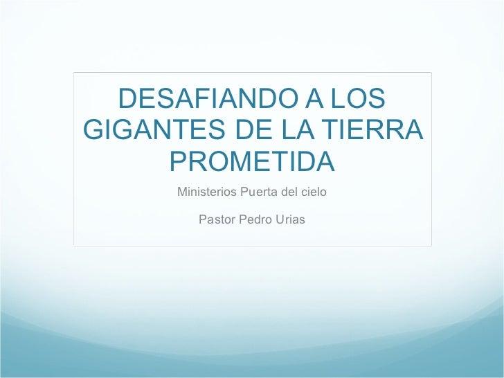 DESAFIANDO A LOS GIGANTES DE LA TIERRA PROMETIDA Ministerios Puerta del cielo Pastor Pedro Urias