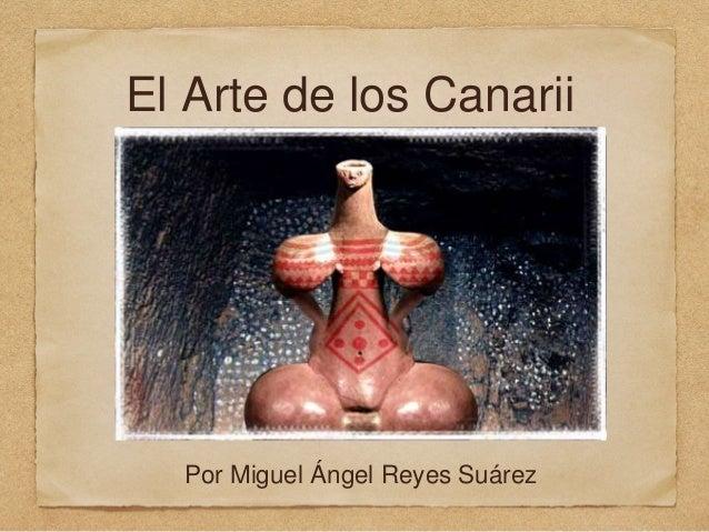 El Arte de los Canarii Por Miguel Ángel Reyes Suárez