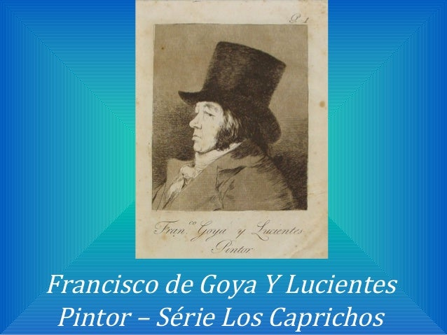 Francisco de Goya Y Lucientes Pintor – Série Los Caprichos
