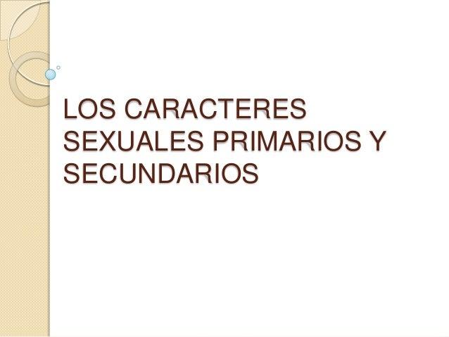 LOS CARACTERESSEXUALES PRIMARIOS YSECUNDARIOS