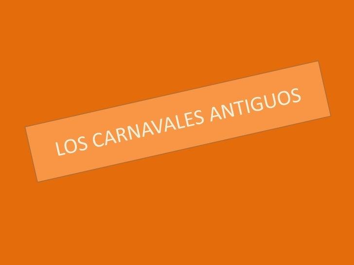 LOS CARNAVALES ANTIGUOS<br />