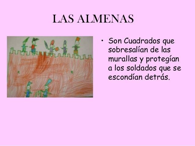 LAS ALMENAS      • Son Cuadrados que        sobresalían de las        murallas y protegían        a los soldados que se   ...