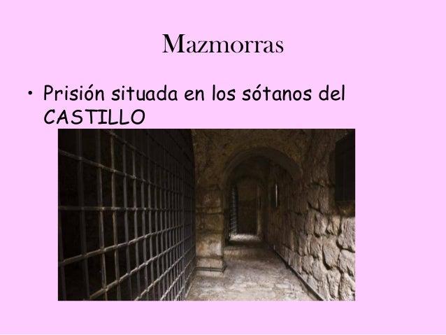 Mazmorras• Prisión situada en los sótanos del  CASTILLO