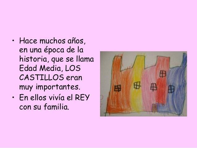 • Hace muchos años,  en una época de la  historia, que se llama  Edad Media, LOS  CASTILLOS eran  muy importantes.• En ell...