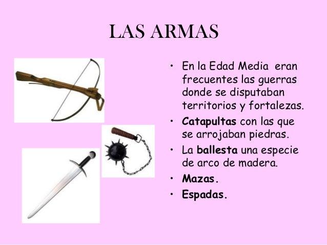 LAS ARMAS    • En la Edad Media eran      frecuentes las guerras      donde se disputaban      territorios y fortalezas.  ...