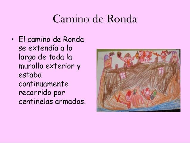 Camino de Ronda• El camino de Ronda  se extendía a lo  largo de toda la  muralla exterior y  estaba  continuamente  recorr...