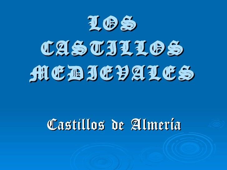 LOS CASTILLOSMEDIEVALES Castillos de Almería