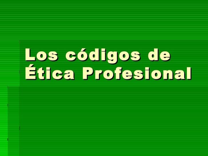 Los códigos de Ética Profesional