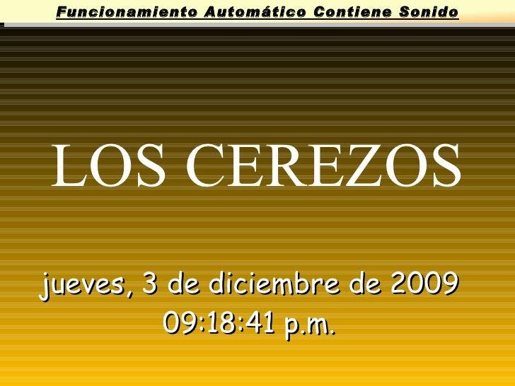 LOS CEREZOS Funcionamiento Automático Contiene Sonido domingo, 7 de junio de 2009 01:26:30 p.m. RAMQÚ ® PRODUCCIONES