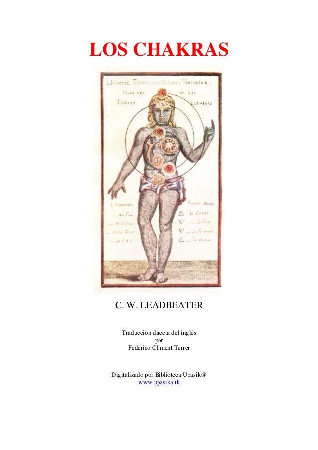 LOS CHAKRAS C. W. LEADBEATER Traducción directa del inglés por Federico Climent Terrer Digitalizado por Biblioteca Upasik@...