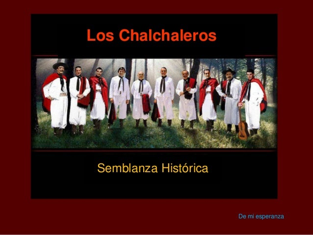Los Chalchaleros  Semblanza Histórica  De mi esperanza
