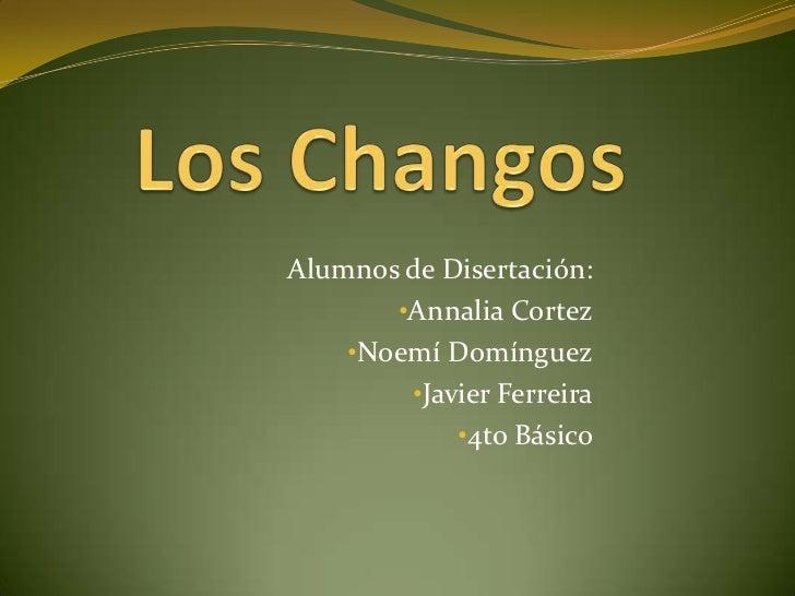 Alumnos de Disertación:       •Annalia Cortez    •Noemí Domínguez        •Javier Ferreira            •4to Básico
