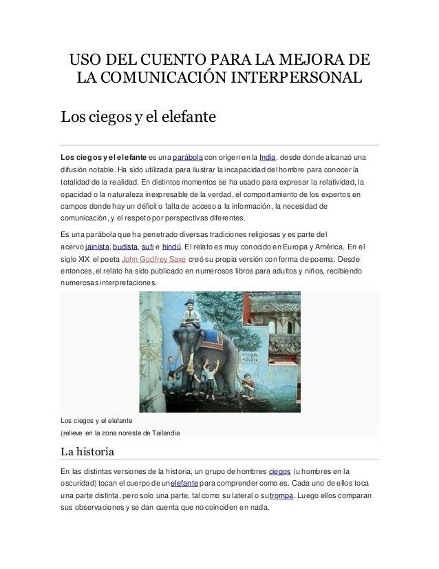 USO DEL CUENTO PARA LA MEJORA DE LA COMUNICACIÓN INTERPERSONAL Los ciegos y el elefante Los ciegos y el elefante es una pa...