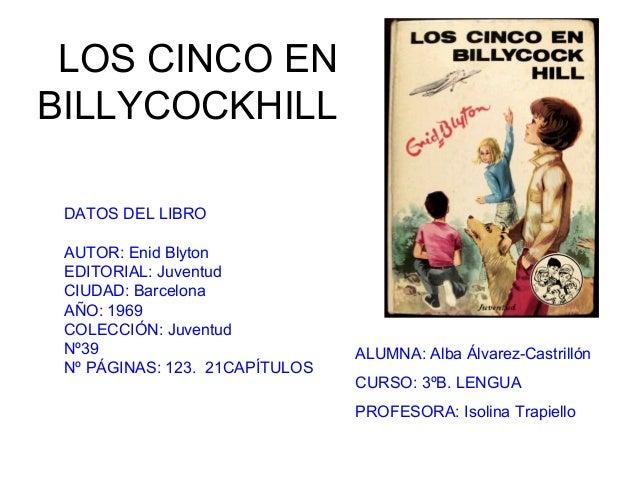 LOS CINCO EN BILLYCOCKHILL DATOS DEL LIBRO AUTOR: Enid Blyton EDITORIAL: Juventud CIUDAD: Barcelona AÑO: 1969 COLECCIÓN: J...