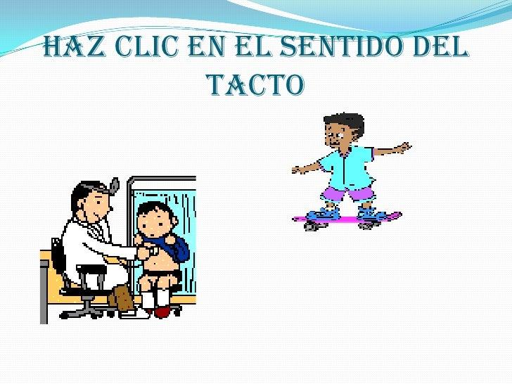 HAZ CLIC EN EL SENTIDO DEL          TACTO