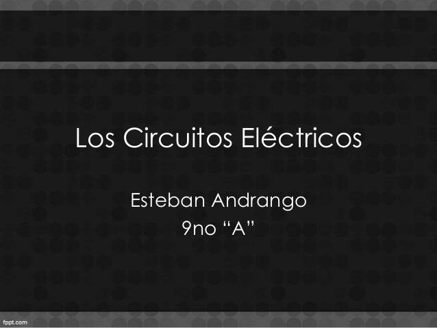 """Los Circuitos EléctricosEsteban Andrango9no """"A"""""""