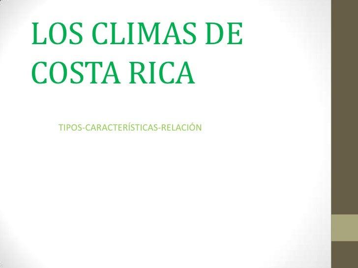 LOS CLIMAS DECOSTA RICA TIPOS-CARACTERÍSTICAS-RELACIÓN