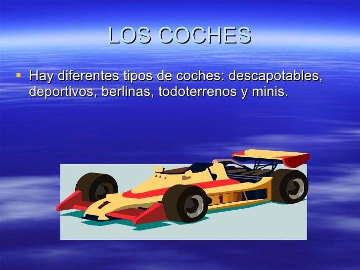 LOS COCHES <ul><li>Hay diferentes tipos de coches: descapotables, deportivos, berlinas, todoterrenos y minis.  </li></ul>
