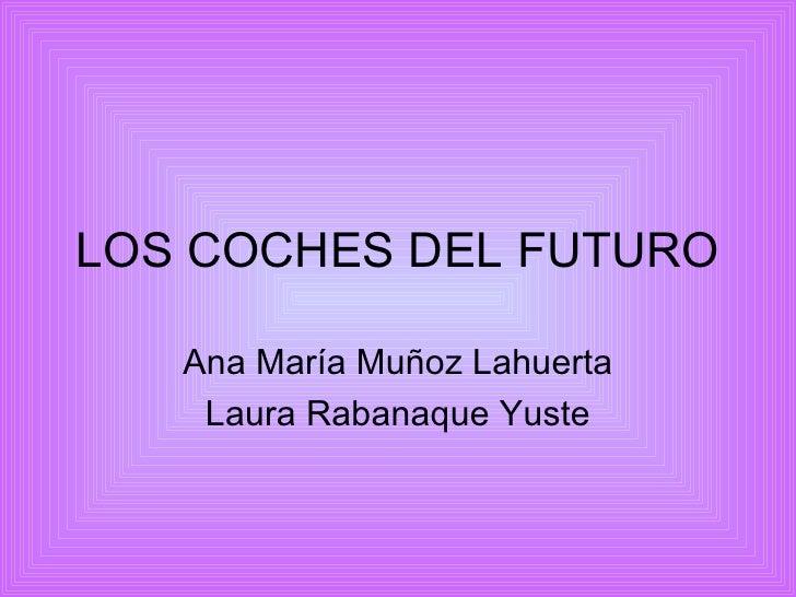 LOS COCHES DEL FUTURO Ana María Muñoz Lahuerta Laura Rabanaque Yuste