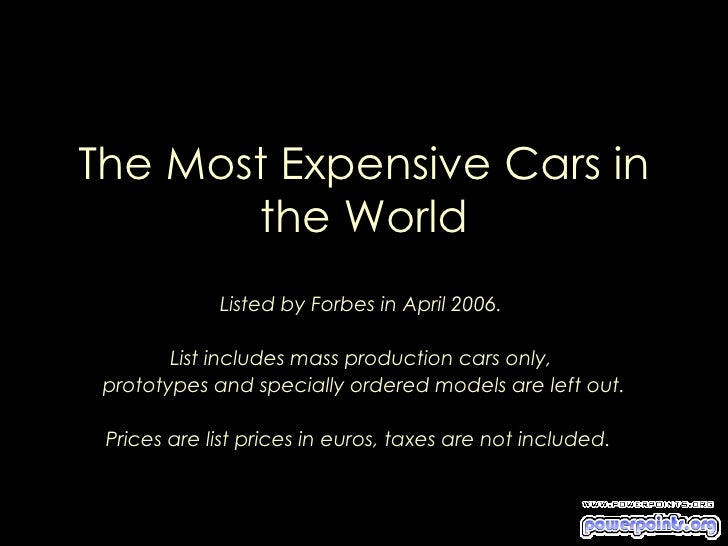 The Most Expensive Cars in       the World             Listed by Forbes in April 2006.        List includes mass productio...