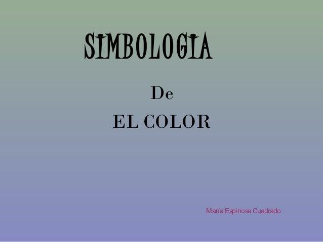 SIMBOLOGIA      De  EL COLOR         María Espinosa Cuadrado