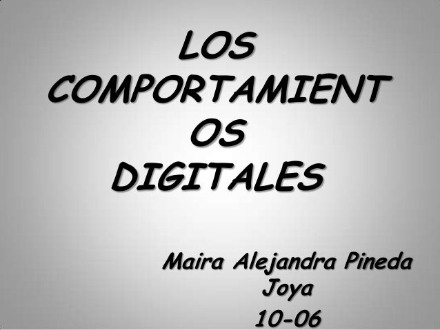 LOSCOMPORTAMIENT     OS  DIGITALES    Maira Alejandra Pineda             Joya            10-06