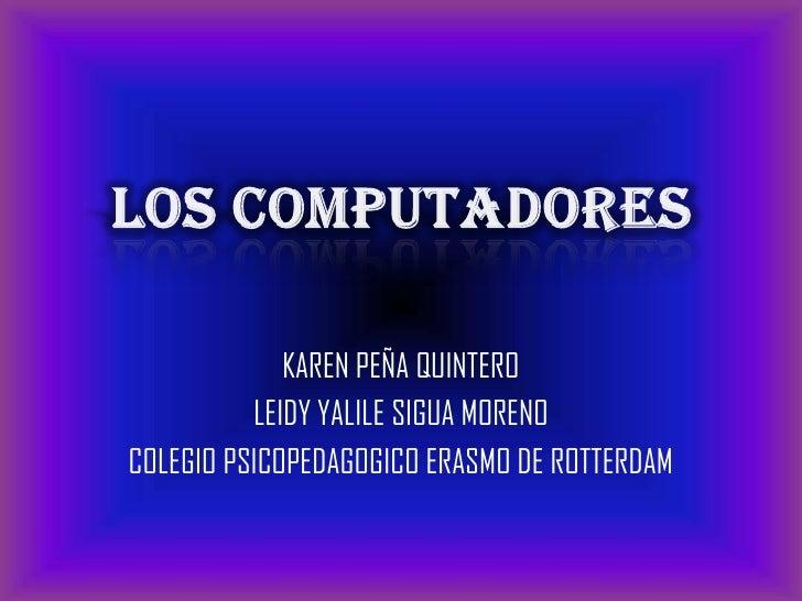 KAREN PEÑA QUINTERO          LEIDY YALILE SIGUA MORENOCOLEGIO PSICOPEDAGOGICO ERASMO DE ROTTERDAM
